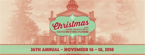 26th Annual Christmas at the Historic Courthouse, November 16-18, 2018